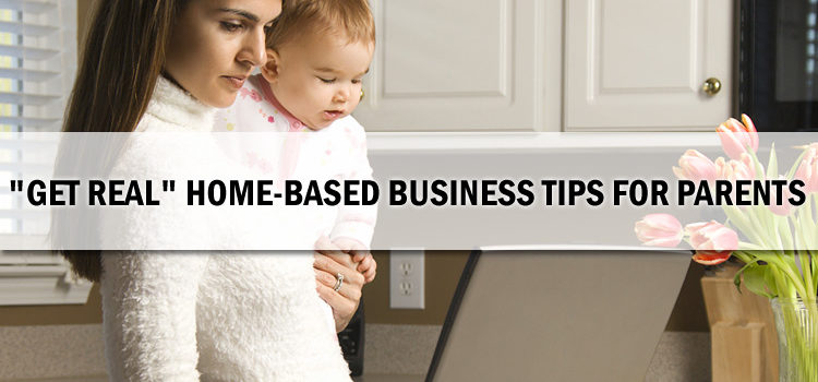 10 Home-Based Business Tips to Keep Parents Sane ©