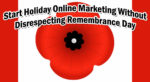 Start Holiday Online Marketing Without Disrespecting Remembrance Day