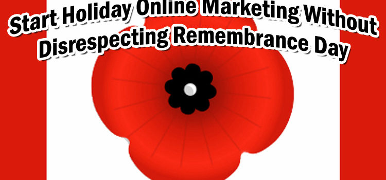 Start Holiday Online Marketing While Respecting Remembrance Day ©