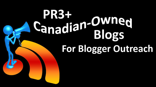PR3+ Canadian-Owned Blogs for Blogger Outreach Campaigns