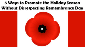 5 Ways to Promote the Holidays Without Disrespecting Remembrance Day