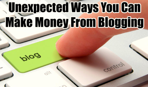 11 Unexpected Ways You Can Make Money From Blogging ©
