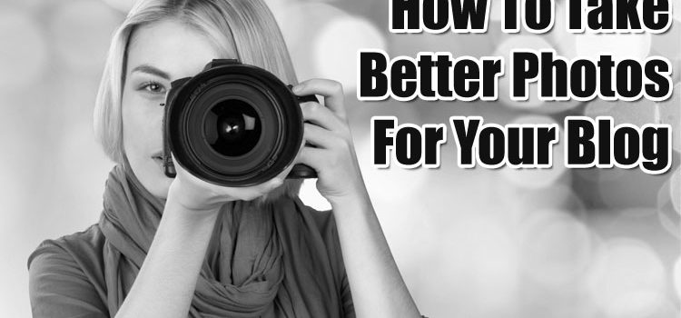 How to Take Better Photos for Your Blog