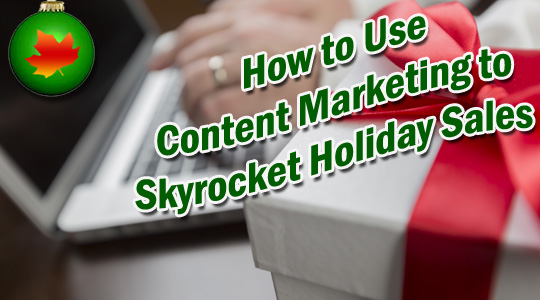 How to Use Content Marketing to Increase Holiday Sales