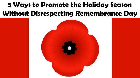 5 Ways to Promote the Holidays Without Disrespecting Remembrance Day ©