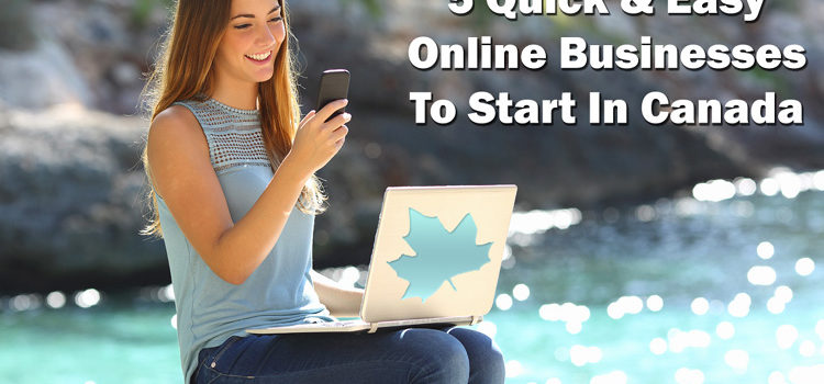 5 Quick and Easy Online Businesses to Start in Canada