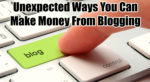 11 Unexpected Ways You Can Make Money From Blogging