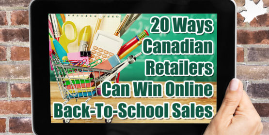 20 Ways Canadian Online Retailers Can Win 2019 Back-To-School Sales