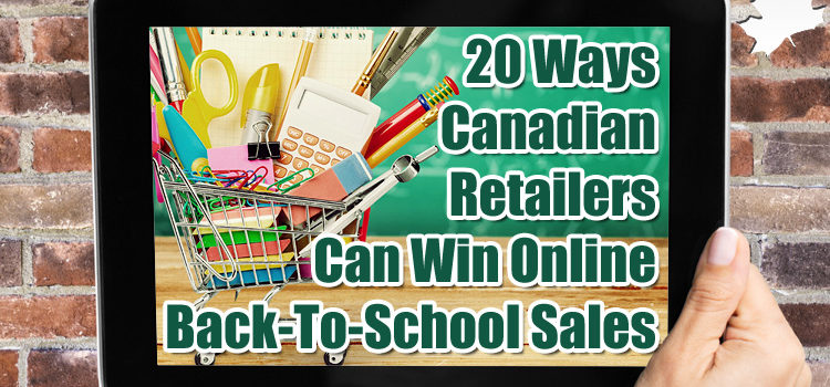20 Ways Canadian Online Retailers Can Win Back-To-School Sales ©