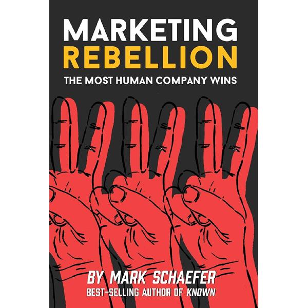 Marketing Rebellion The Most Human Company Wins