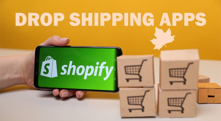 2021 Top 9 Shopify Drop Shipping Apps for Canadian Sellers